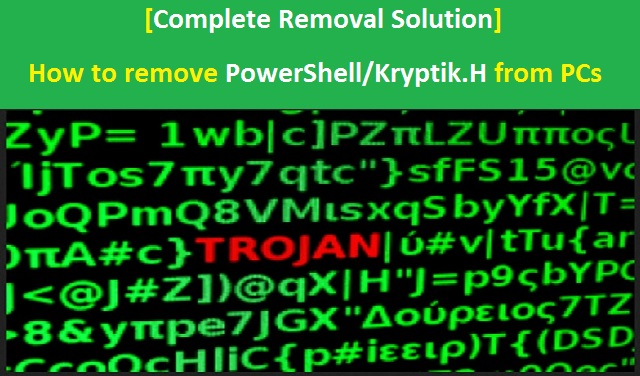 Solution] How to remove PowerShell/Kryptik H from PCs